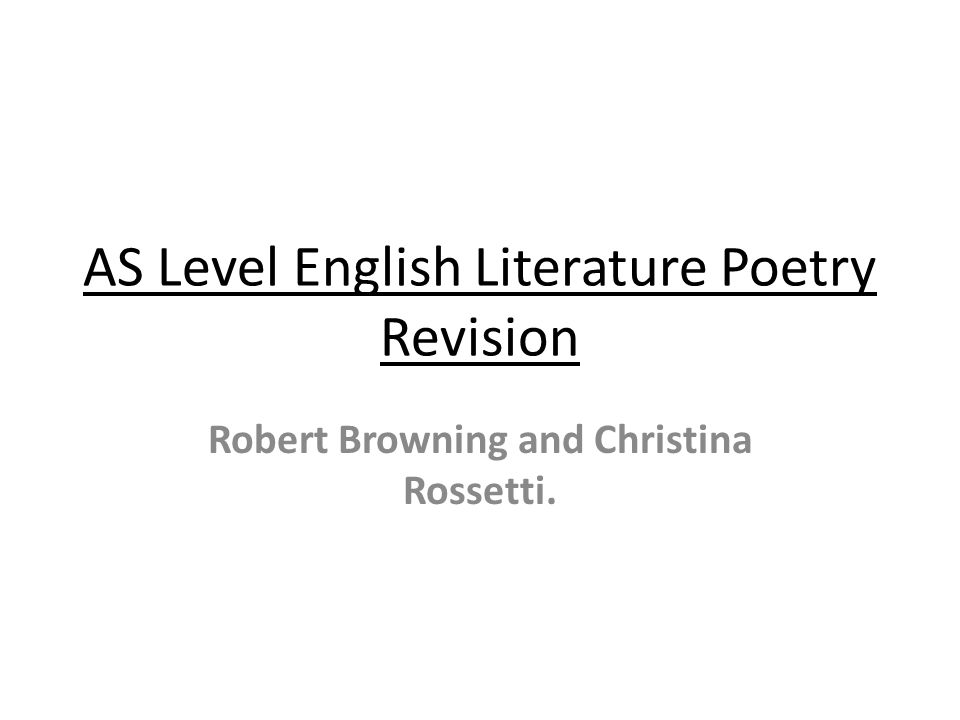 AS Level English Literature Poetry Revision Robert Browning and Christina Rossetti.