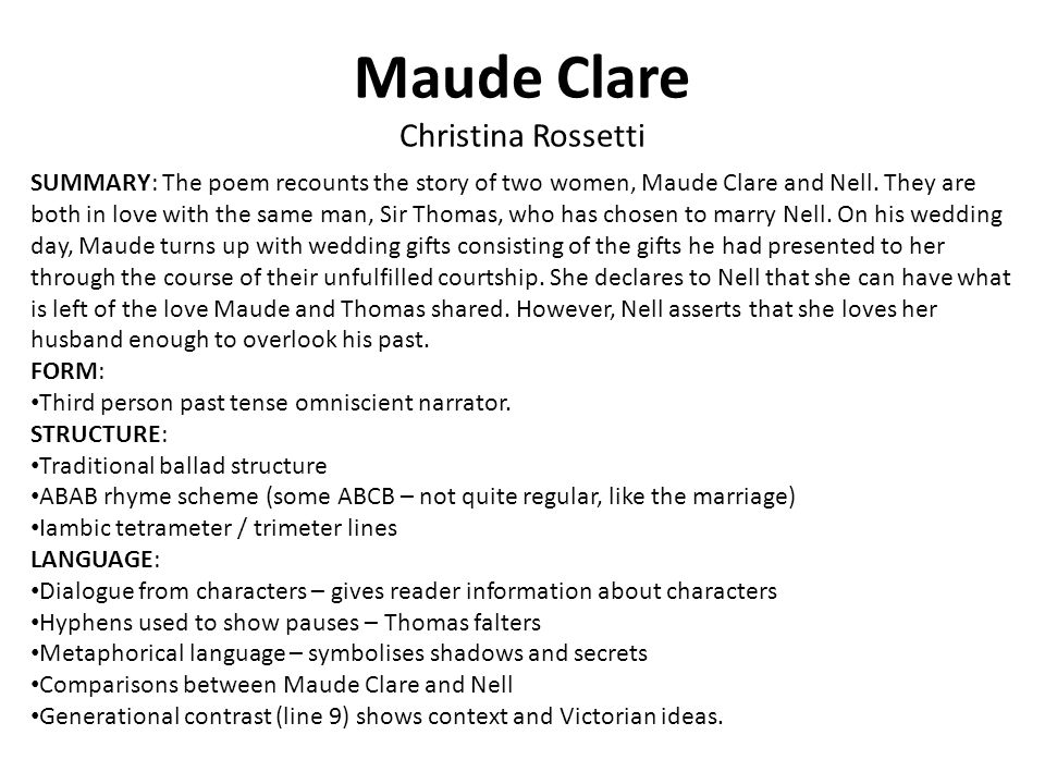Maude Clare Christina Rossetti SUMMARY: The poem recounts the story of two women, Maude Clare and Nell.