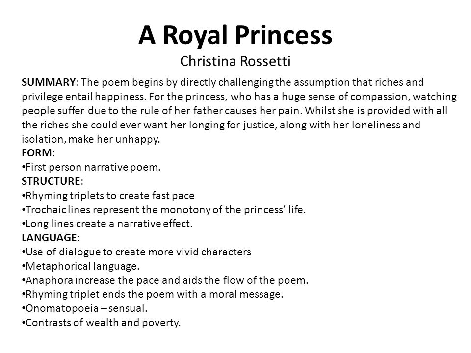 A Royal Princess Christina Rossetti SUMMARY: The poem begins by directly challenging the assumption that riches and privilege entail happiness.