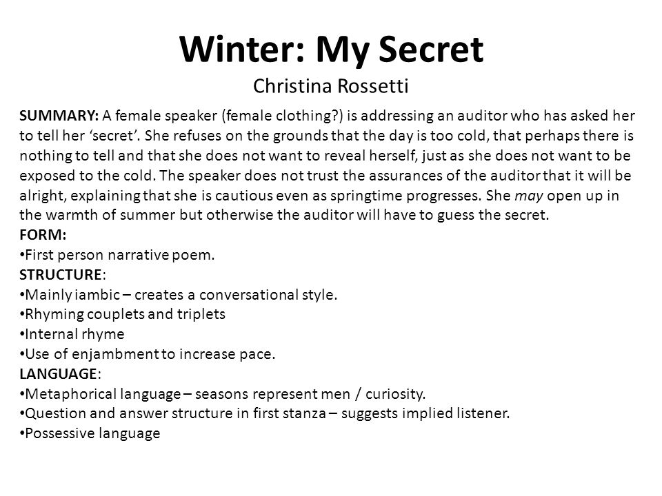 Winter: My Secret Christina Rossetti SUMMARY: A female speaker (female clothing?) is addressing an auditor who has asked her to tell her secret.