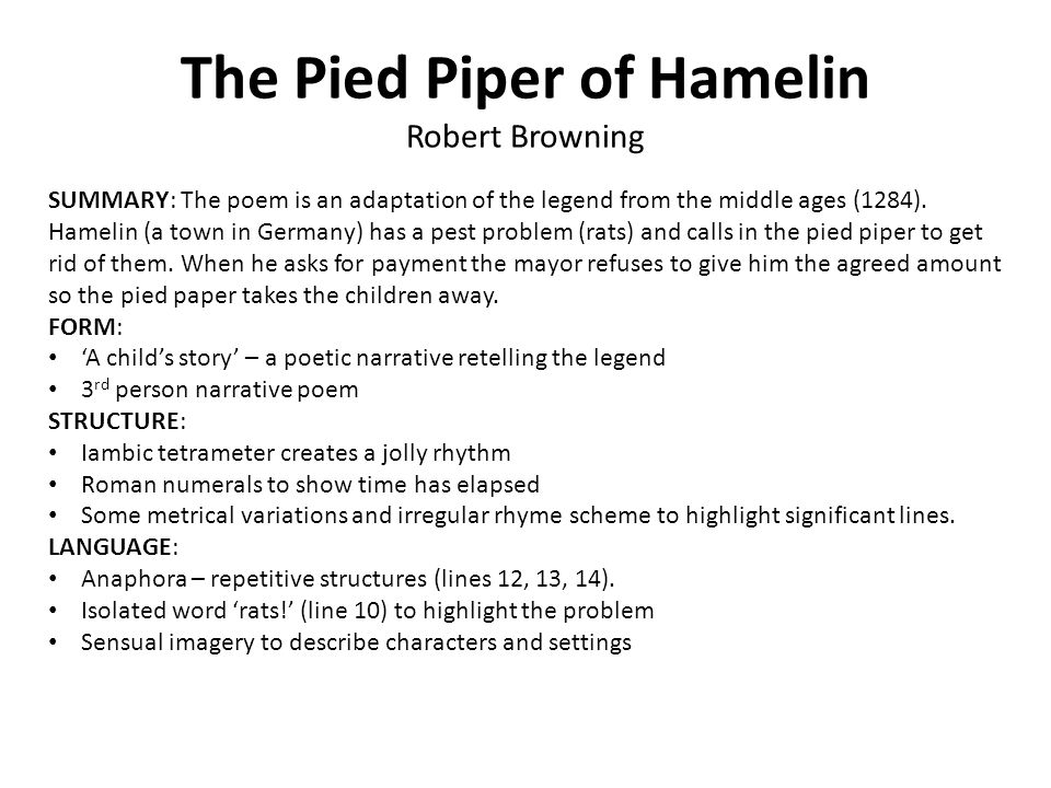 The Pied Piper of Hamelin Robert Browning SUMMARY: The poem is an adaptation of the legend from the middle ages (1284).