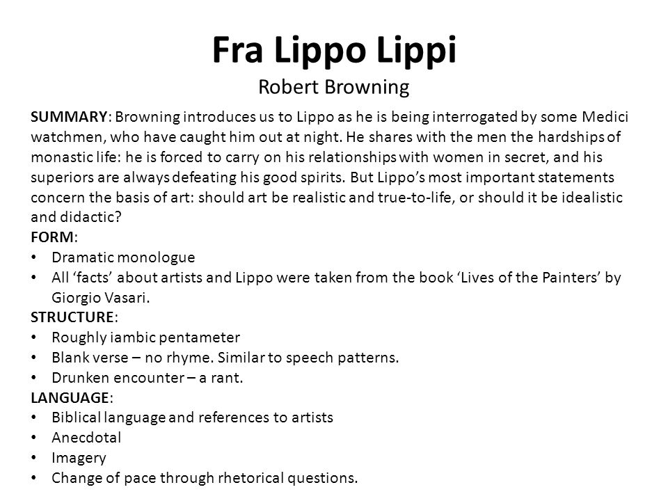 Fra Lippo Lippi Robert Browning SUMMARY: Browning introduces us to Lippo as he is being interrogated by some Medici watchmen, who have caught him out at night.