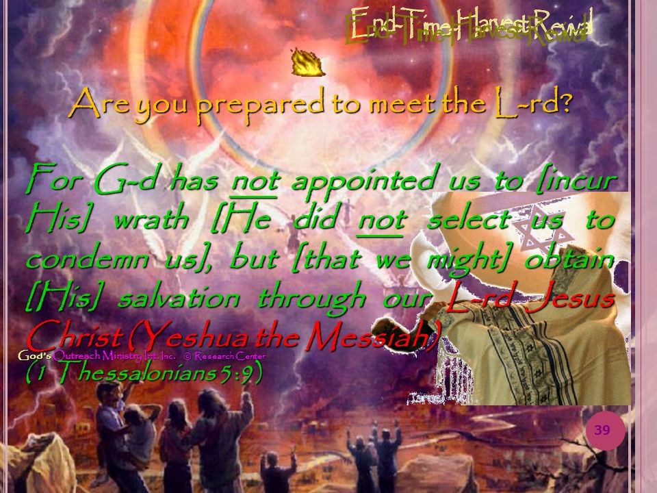 Gods Outreach Ministry Int. Inc. © Research Center Are you prepared to meet the L-rd.