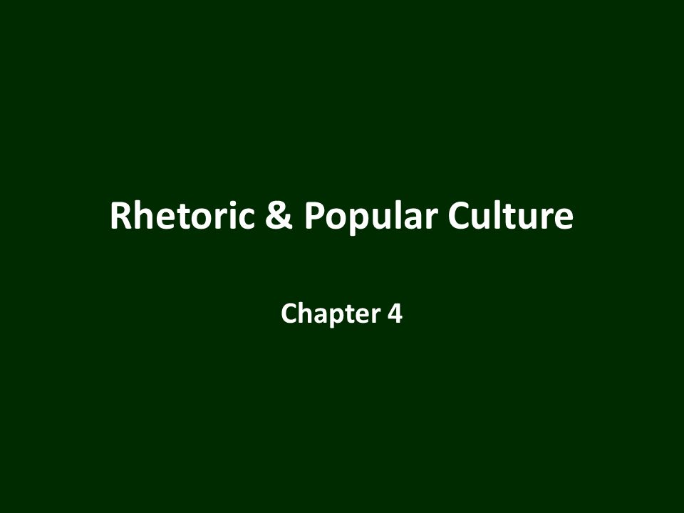 Rhetoric & Popular Culture Chapter 4