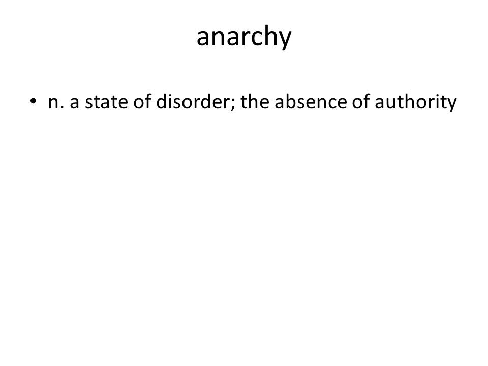 anarchy n. a state of disorder; the absence of authority