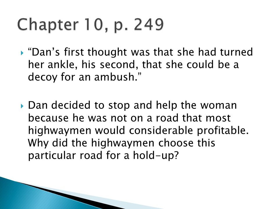 Dans first thought was that she had turned her ankle, his second, that she could be a decoy for an ambush.