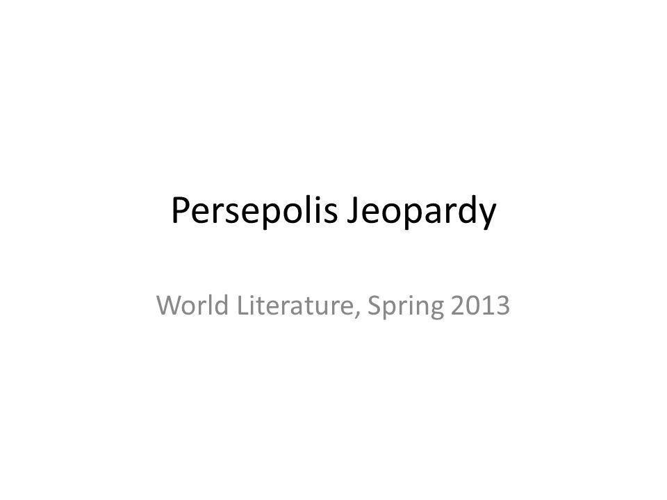 Persepolis Jeopardy World Literature, Spring 2013