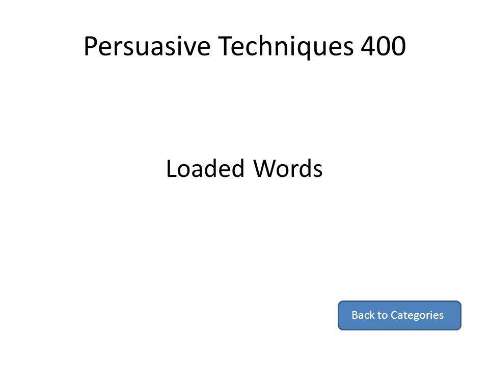 Persuasive Techniques 400 Loaded Words Back to Categories