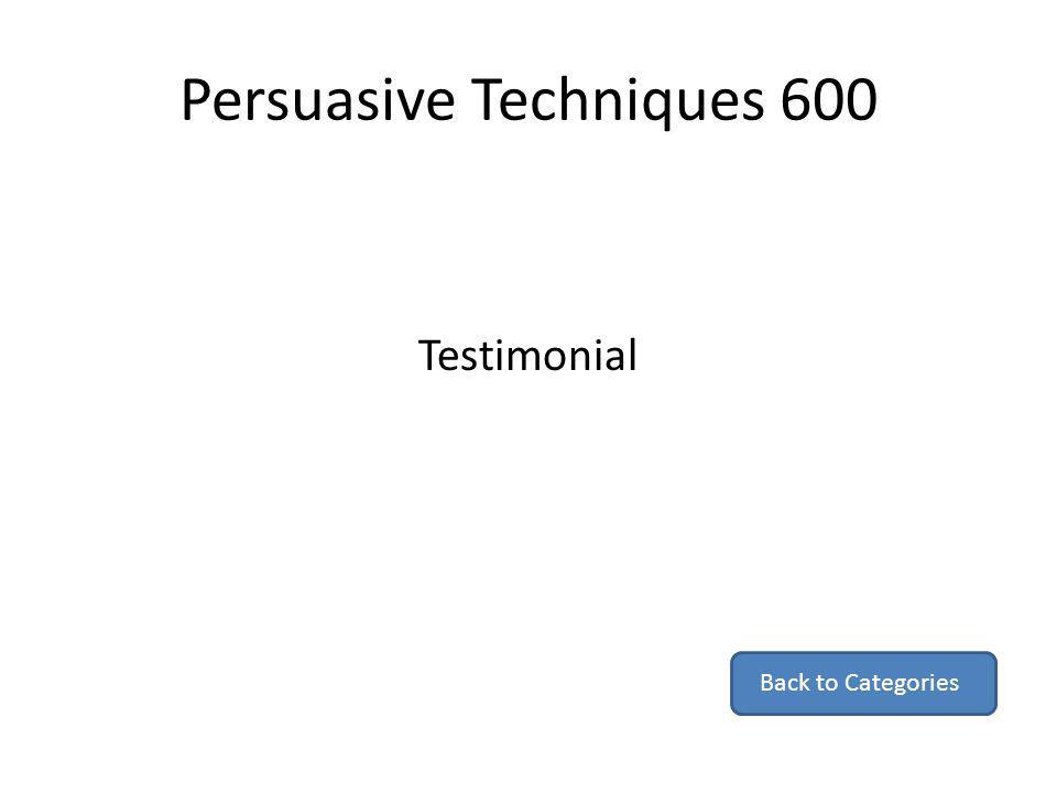Persuasive Techniques 600 Testimonial Back to Categories