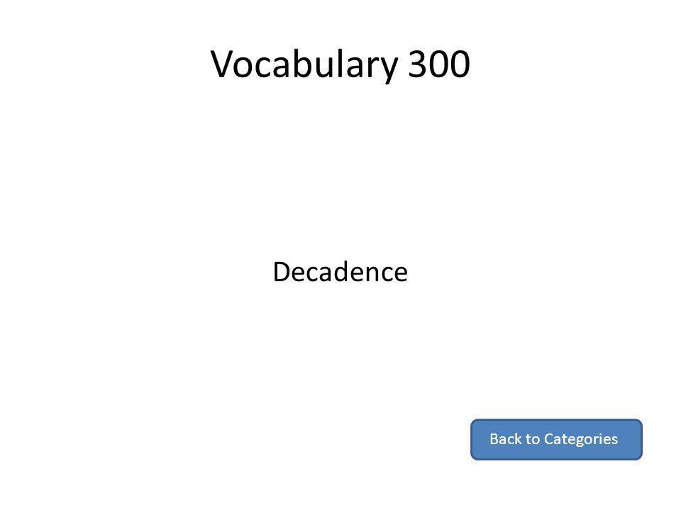 Vocabulary 300 Decadence Back to Categories