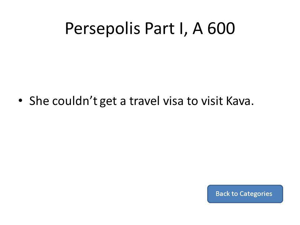 Persepolis Part I, A 600 She couldnt get a travel visa to visit Kava. Back to Categories