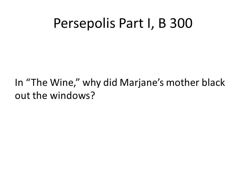 Persepolis Part I, B 300 In The Wine, why did Marjanes mother black out the windows?