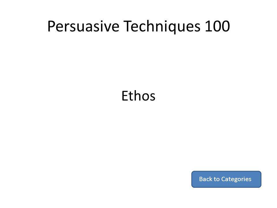 Persuasive Techniques 100 Ethos Back to Categories