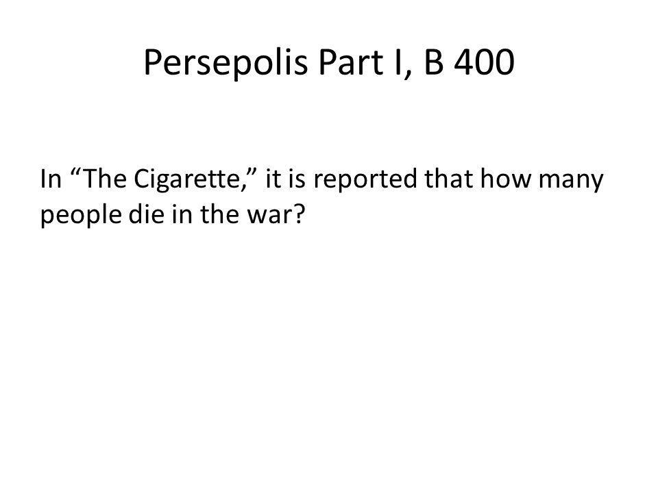 Persepolis Part I, B 400 In The Cigarette, it is reported that how many people die in the war?