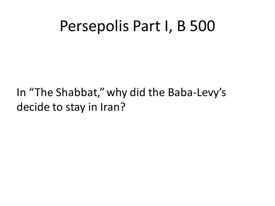 Persepolis Part I, B 500 In The Shabbat, why did the Baba-Levys decide to stay in Iran?