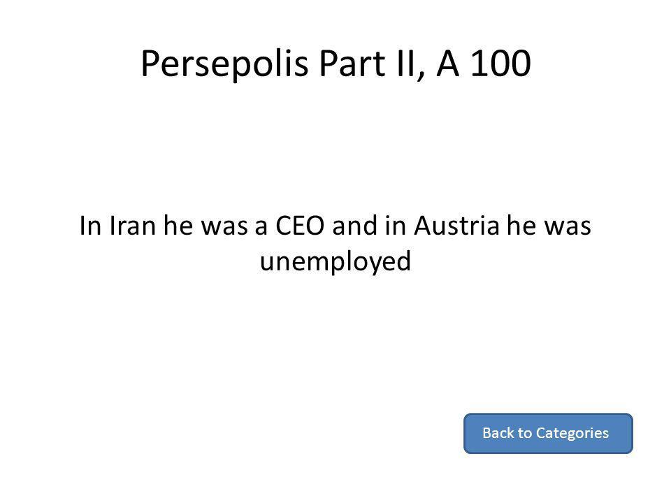 Persepolis Part II, A 100 In Iran he was a CEO and in Austria he was unemployed Back to Categories