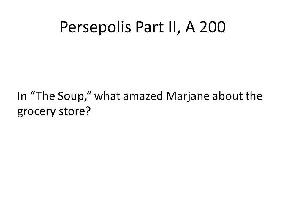 Persepolis Part II, A 200 In The Soup, what amazed Marjane about the grocery store?