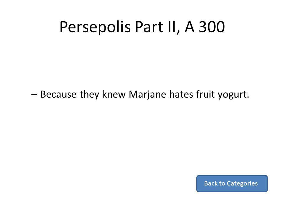 Persepolis Part II, A 300 – Because they knew Marjane hates fruit yogurt. Back to Categories