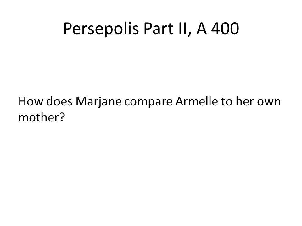 Persepolis Part II, A 400 How does Marjane compare Armelle to her own mother?