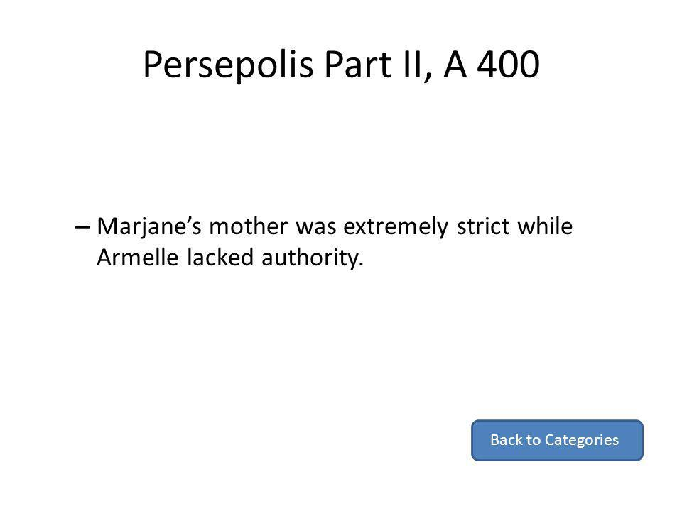 Persepolis Part II, A 400 – Marjanes mother was extremely strict while Armelle lacked authority. Back to Categories