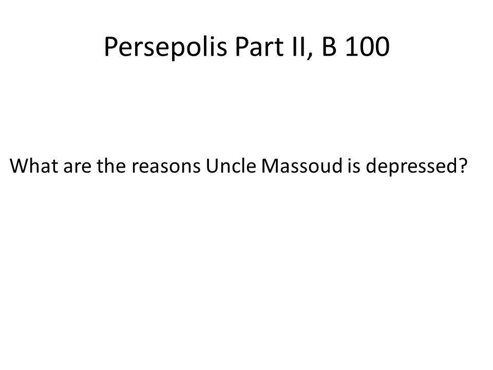 Persepolis Part II, B 100 What are the reasons Uncle Massoud is depressed?