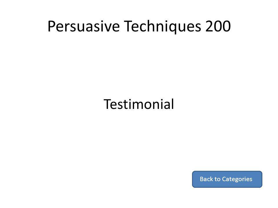 Persuasive Techniques 200 Testimonial Back to Categories
