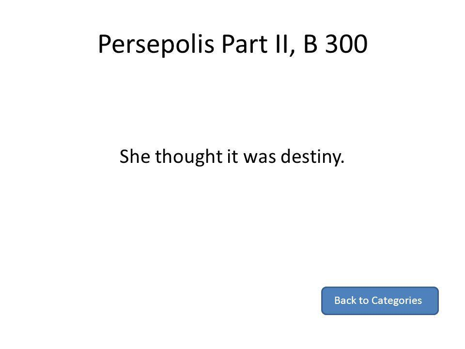 Persepolis Part II, B 300 She thought it was destiny. Back to Categories