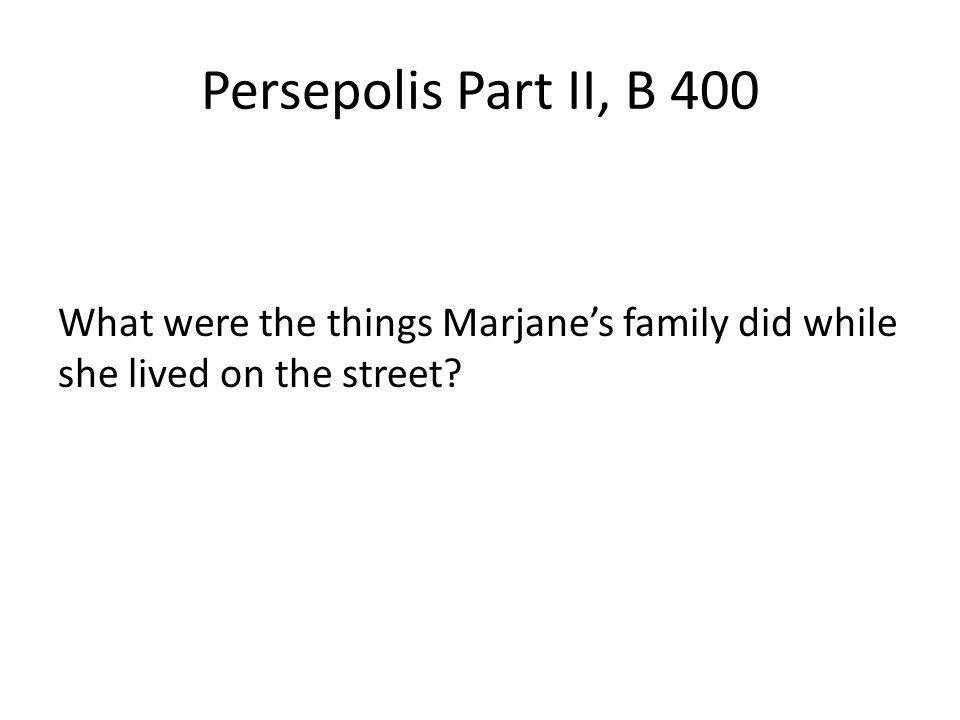 Persepolis Part II, B 400 What were the things Marjanes family did while she lived on the street?