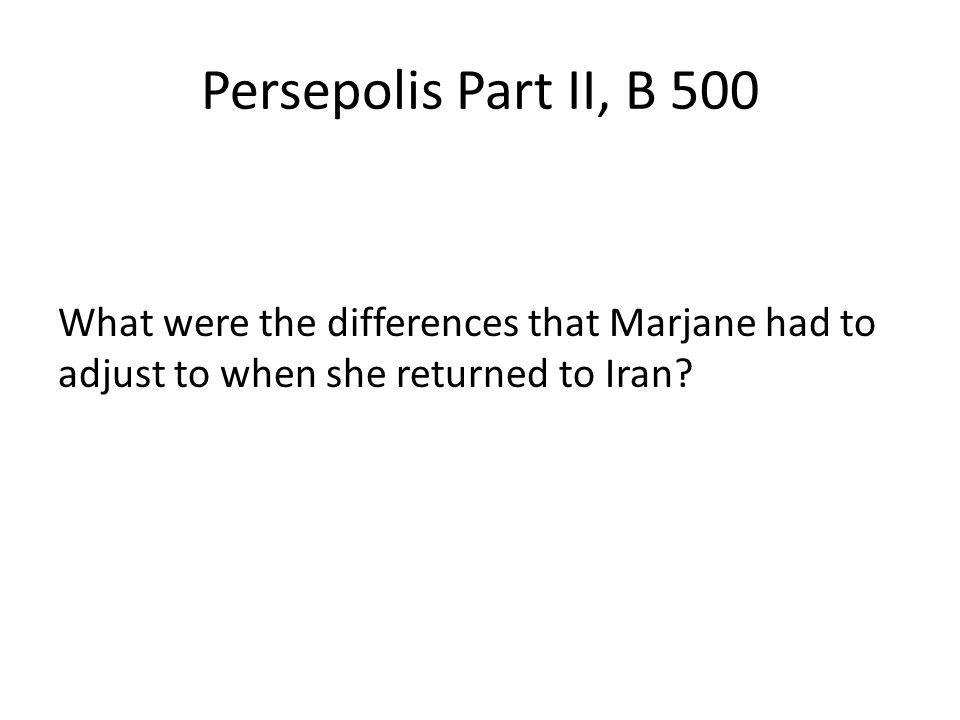 Persepolis Part II, B 500 What were the differences that Marjane had to adjust to when she returned to Iran?