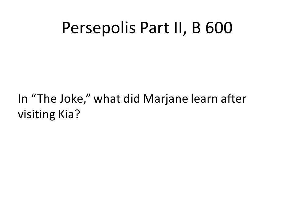 Persepolis Part II, B 600 In The Joke, what did Marjane learn after visiting Kia?