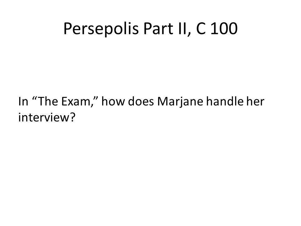 Persepolis Part II, C 100 In The Exam, how does Marjane handle her interview?