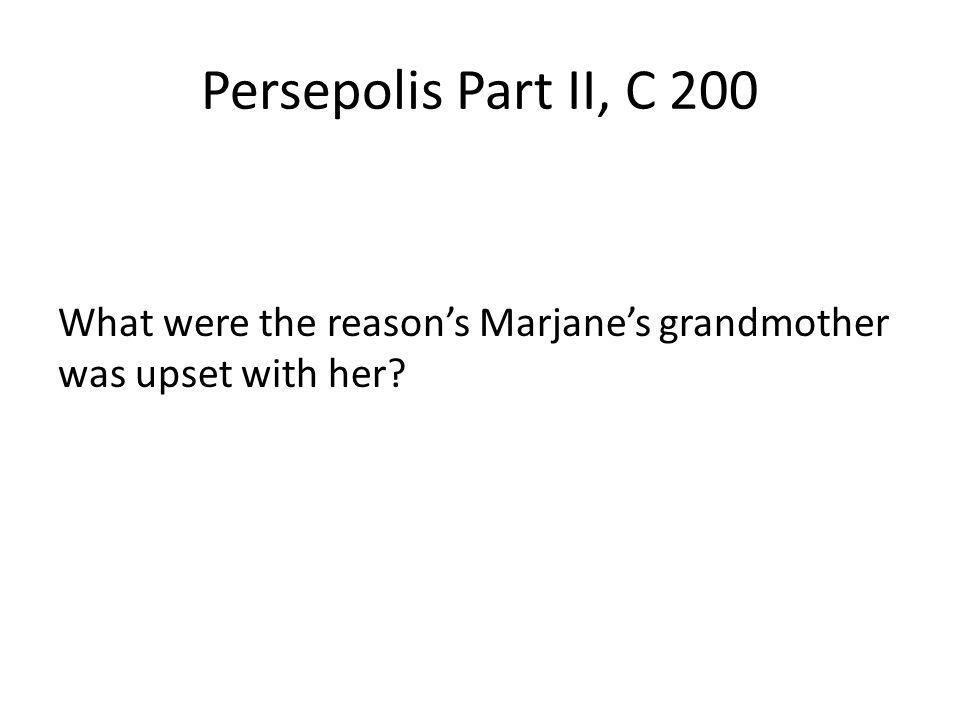 Persepolis Part II, C 200 What were the reasons Marjanes grandmother was upset with her?