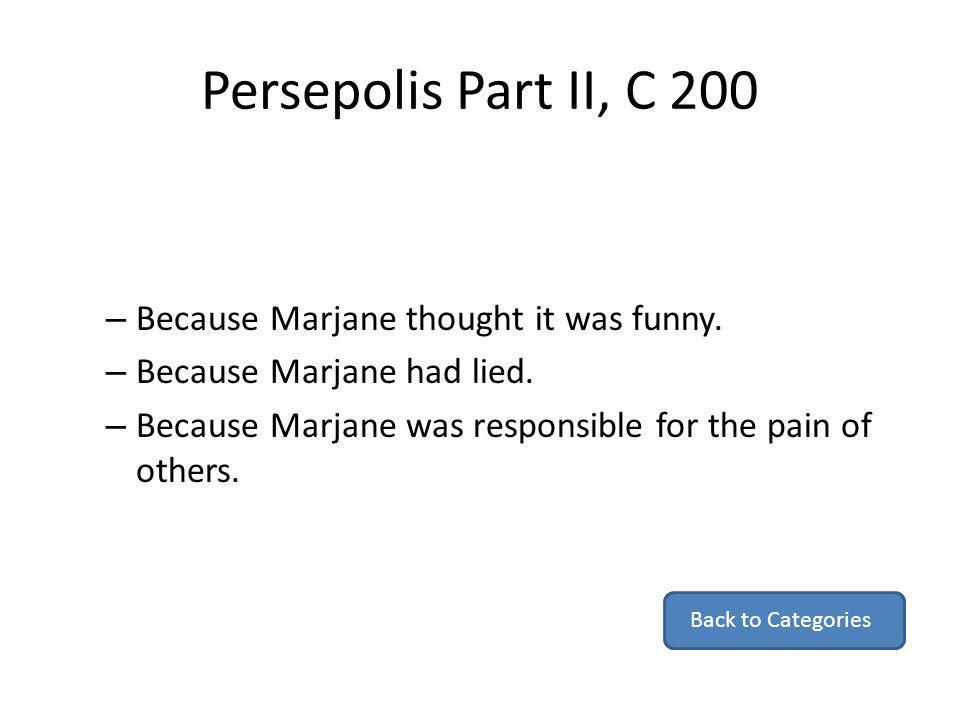 Persepolis Part II, C 200 – Because Marjane thought it was funny. – Because Marjane had lied. – Because Marjane was responsible for the pain of others