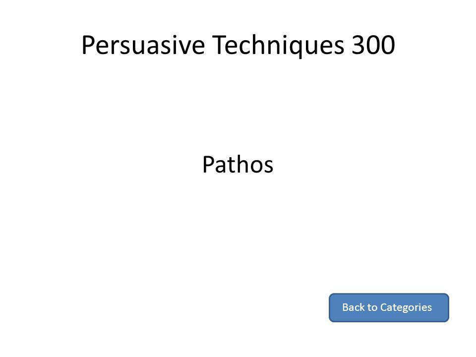 Persuasive Techniques 300 Pathos Back to Categories