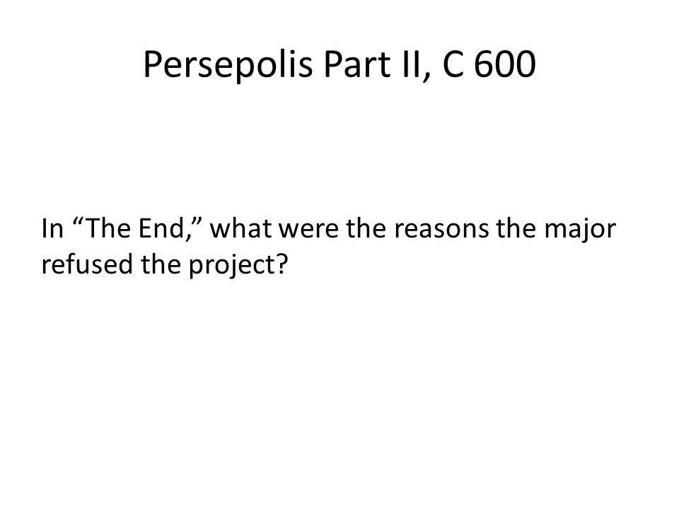 Persepolis Part II, C 600 In The End, what were the reasons the major refused the project?