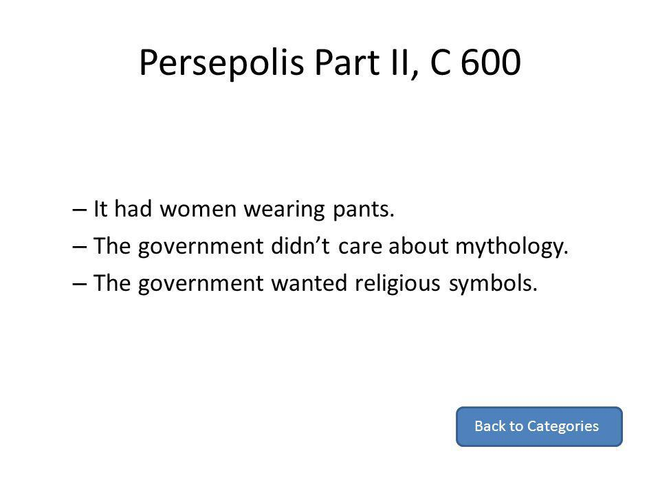 Persepolis Part II, C 600 – It had women wearing pants. – The government didnt care about mythology. – The government wanted religious symbols. Back t