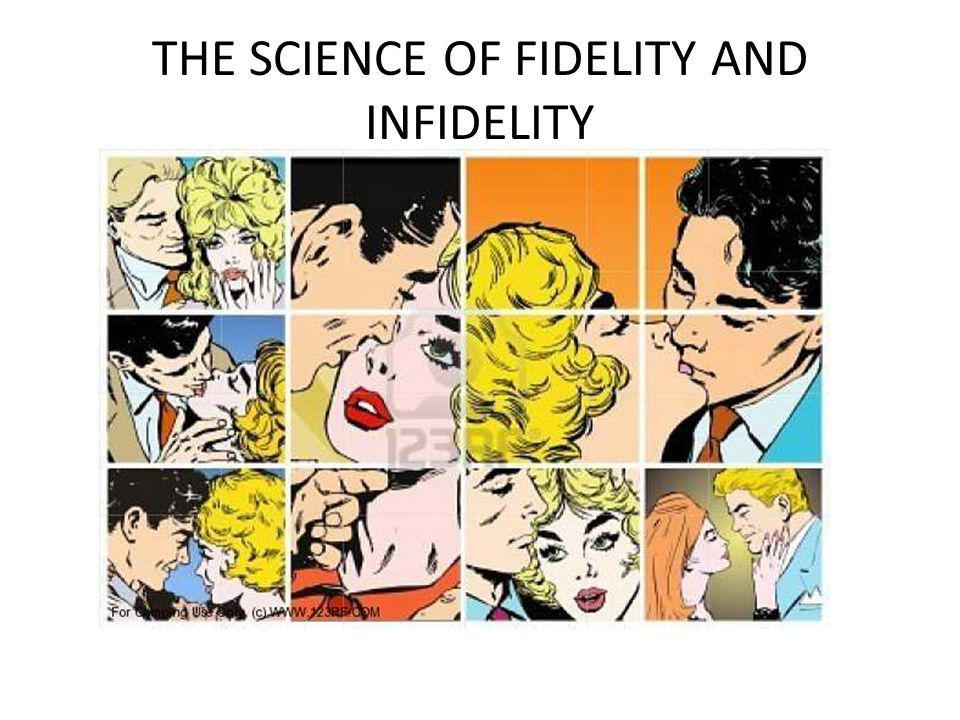 We need a science of fidelity to understand infidelity You cannot develop a science of infidelity without also understanding fidelity, loyalty, continuing love, and trust.