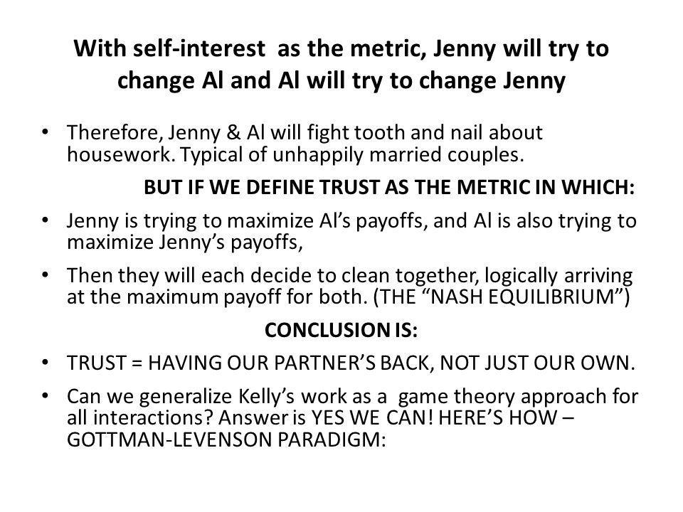 With self-interest as the metric, Jenny will try to change Al and Al will try to change Jenny Therefore, Jenny & Al will fight tooth and nail about ho