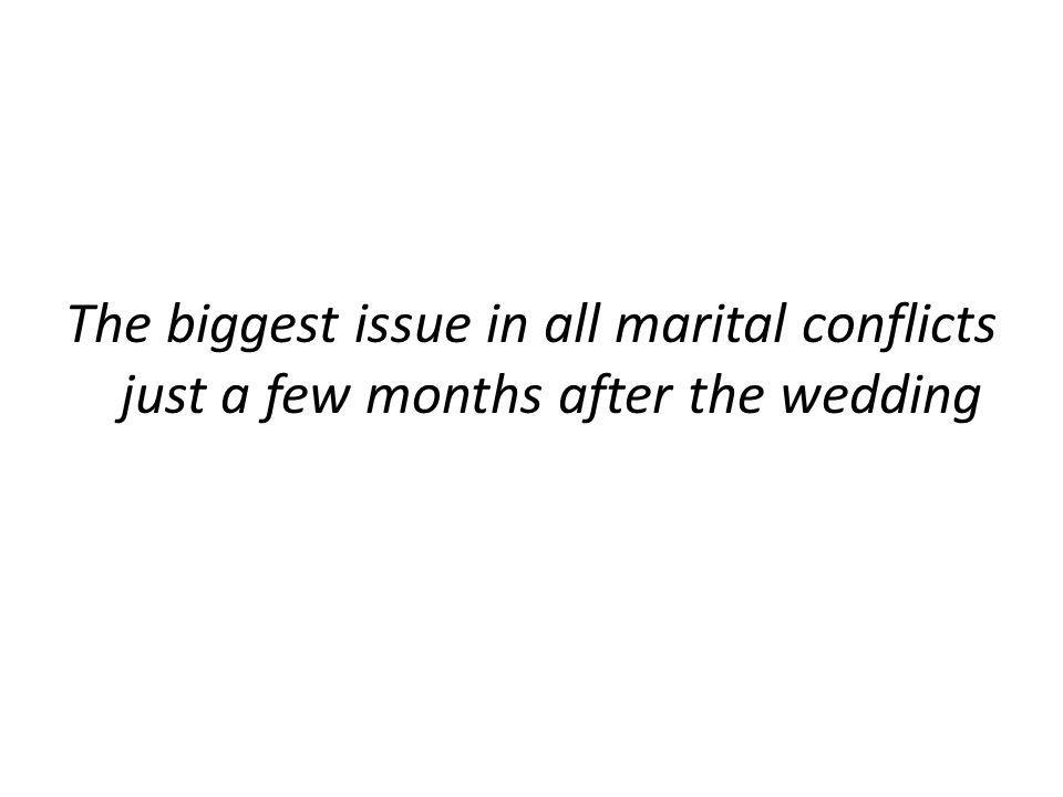 The biggest issue in all marital conflicts just a few months after the wedding