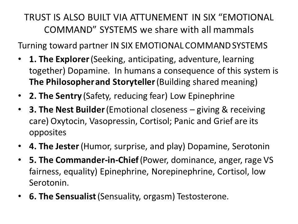 TRUST IS ALSO BUILT VIA ATTUNEMENT IN SIX EMOTIONAL COMMAND SYSTEMS we share with all mammals Turning toward partner IN SIX EMOTIONAL COMMAND SYSTEMS