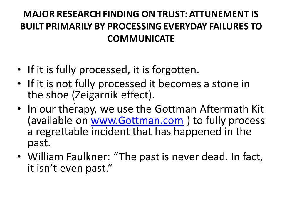 MAJOR RESEARCH FINDING ON TRUST: ATTUNEMENT IS BUILT PRIMARILY BY PROCESSING EVERYDAY FAILURES TO COMMUNICATE If it is fully processed, it is forgotte