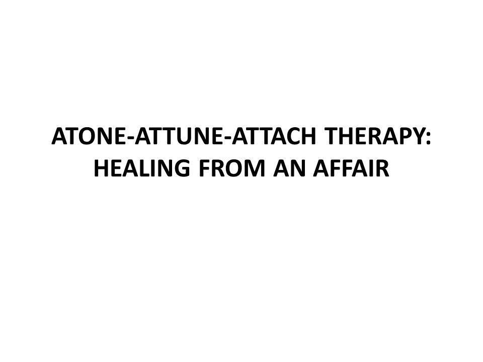 ATONE-ATTUNE-ATTACH THERAPY: HEALING FROM AN AFFAIR