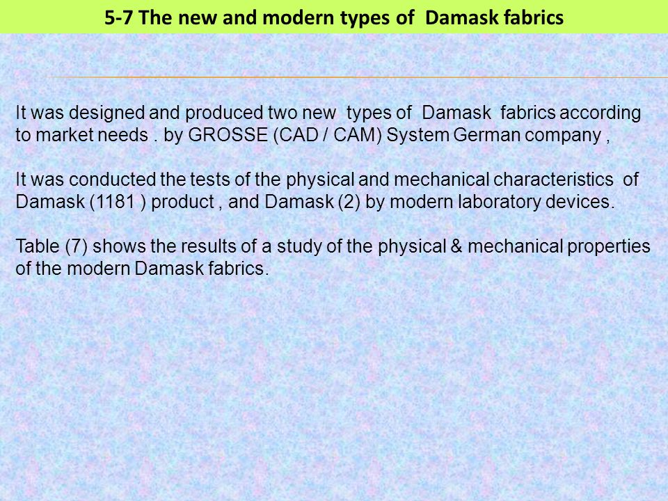 5-7 The new and modern types of Damask fabrics It was designed and produced two new types of Damask fabrics according to market needs. by GROSSE (CAD