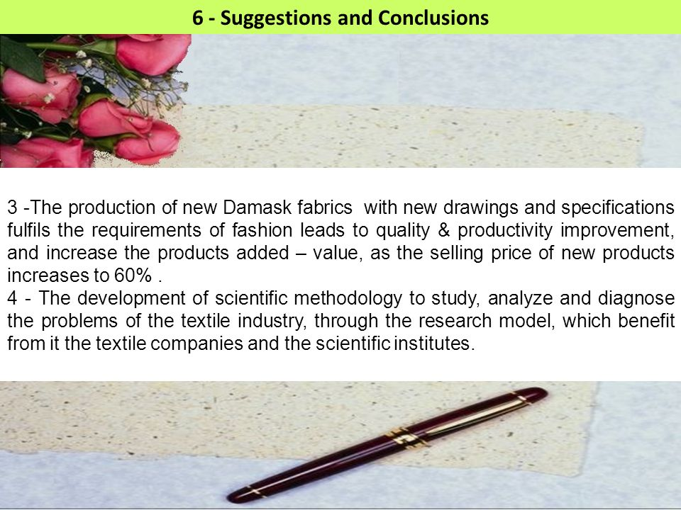 28 6 - Suggestions and Conclusions 3 -The production of new Damask fabrics with new drawings and specifications fulfils the requirements of fashion le