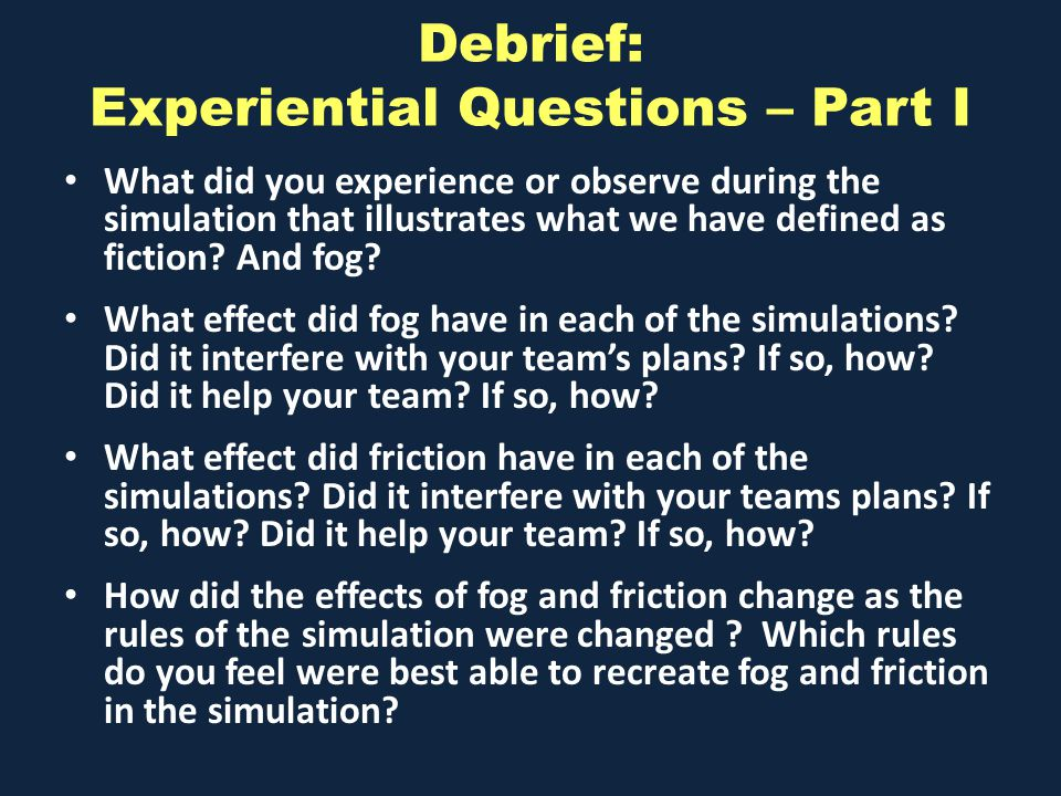 Debrief: Experiential Questions – Part I What did you experience or observe during the simulation that illustrates what we have defined as fiction.