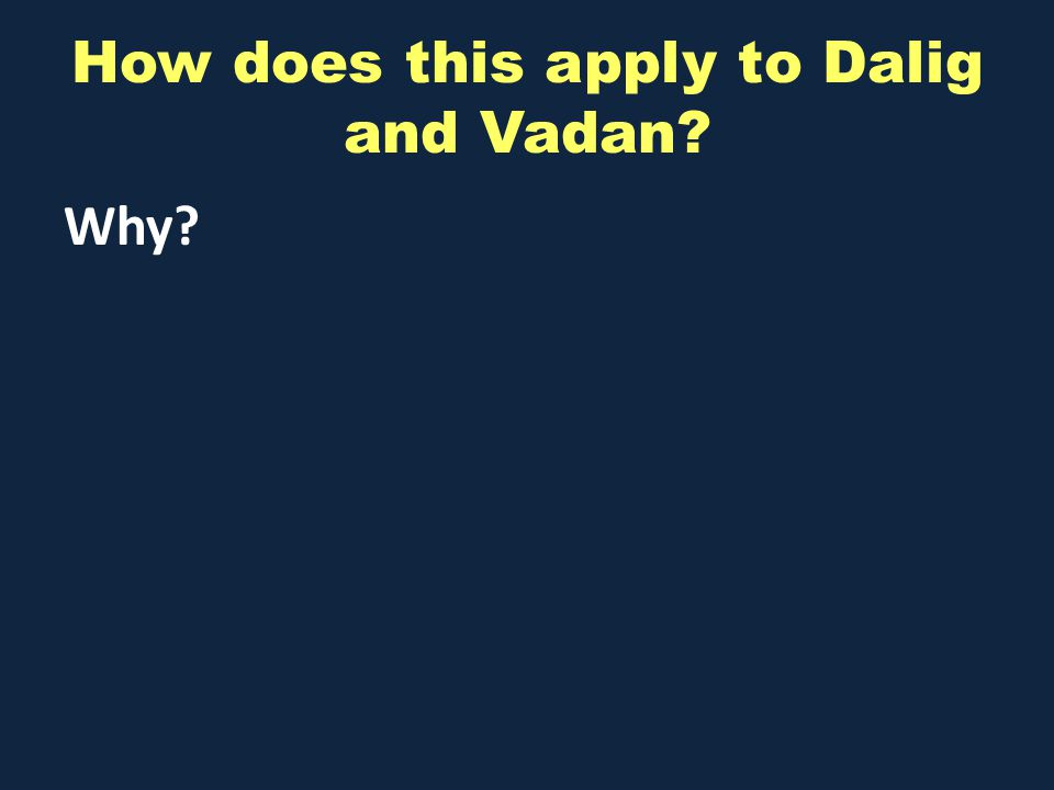 How does this apply to Dalig and Vadan Why