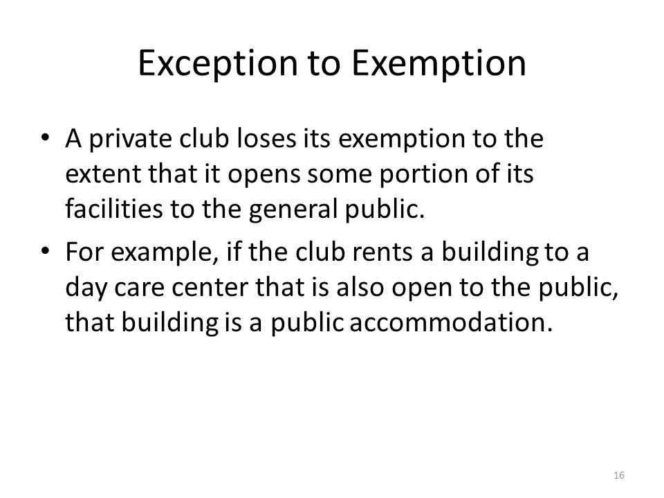 Exception to Exemption A private club loses its exemption to the extent that it opens some portion of its facilities to the general public.