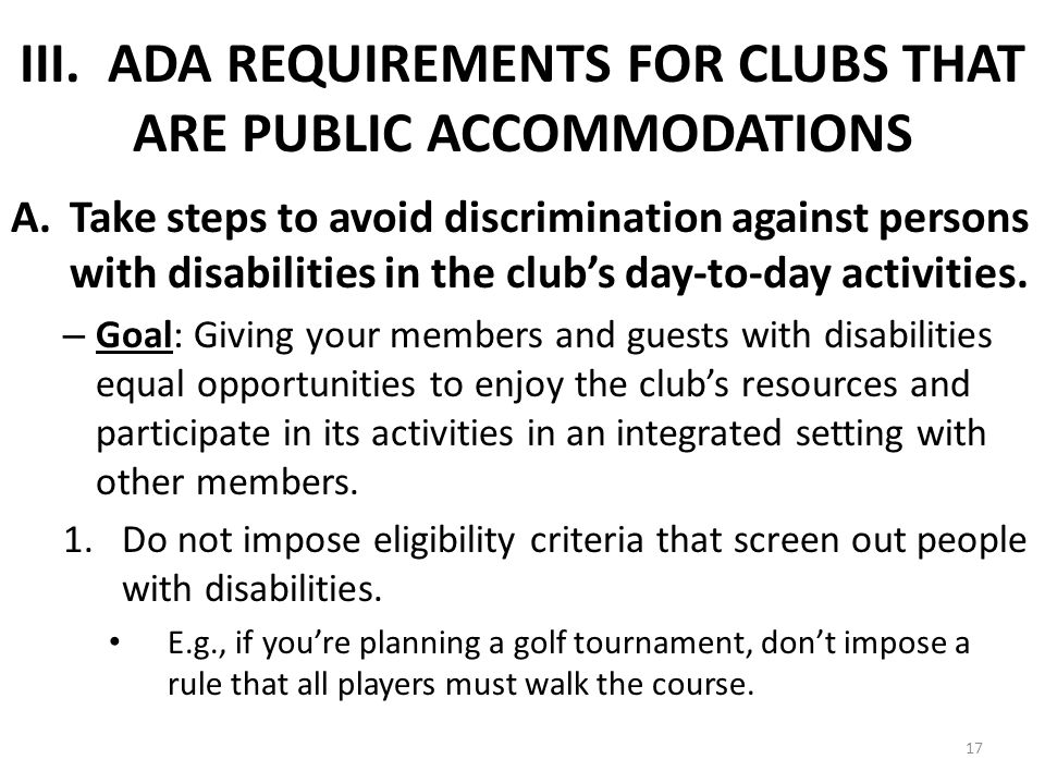 III. ADA REQUIREMENTS FOR CLUBS THAT ARE PUBLIC ACCOMMODATIONS A.Take steps to avoid discrimination against persons with disabilities in the clubs day