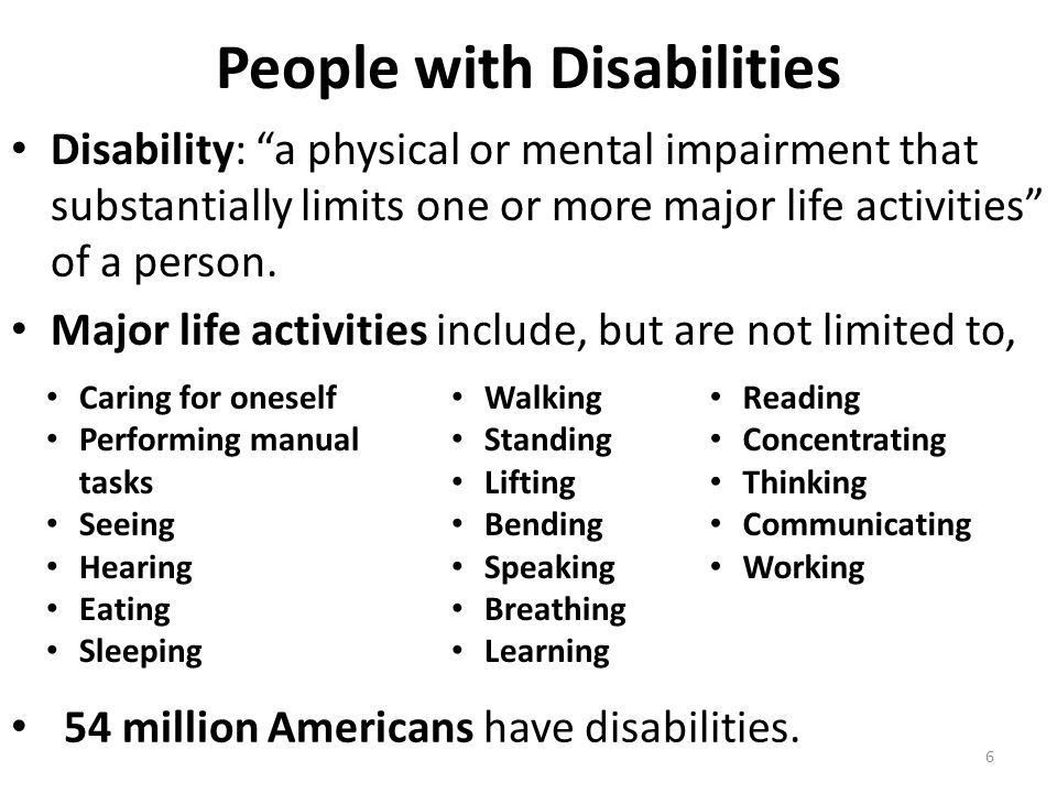 People with Disabilities Disability: a physical or mental impairment that substantially limits one or more major life activities of a person.