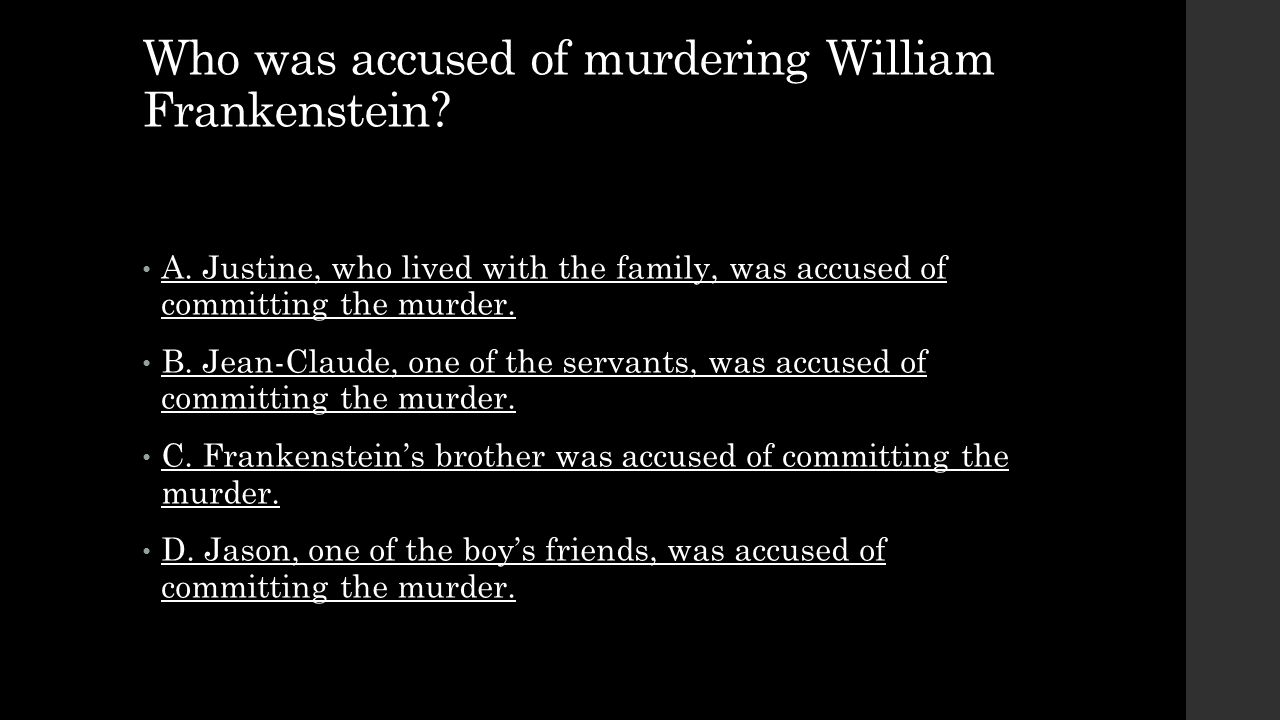 Who was accused of murdering William Frankenstein? A. Justine, who lived with the family, was accused of committing the murder. A. Justine, who lived